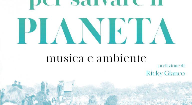 """""""Note per salvare il pianeta"""". La musica a difesa dell'ambiente"""