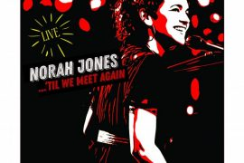 Norah Jones pubblica il suo primo album dal vivo, 'Til We Meet Again